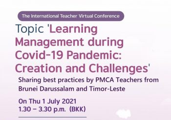 The International Teacher Virtual Conference Topic 'Learning Management during Covid-19 Pandemic: Creation and Challenges' Sharing best practices by PMCA Teachers from Brunei Darussalam and Timor-Leste